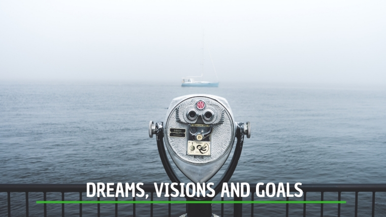 Dreams, Visions and Goals